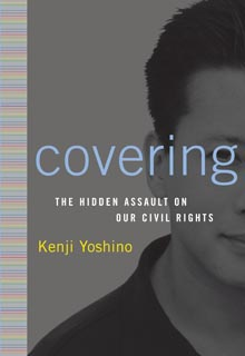 "The book cover for Kenji Yoshino's ""Covering: The Hidden Assault on our Civil Rights."" The cover is gray with subtle yellow and blue text, and the left half of the face of a person with light skin and short dark hair."