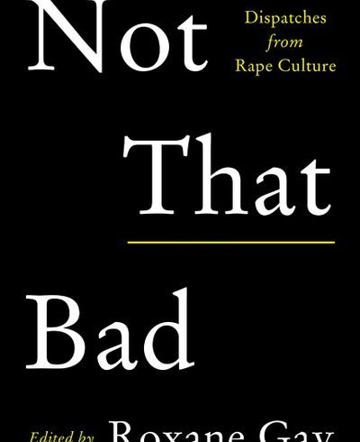 VIDA Reviews! Not That Bad, edited by Roxane Gay