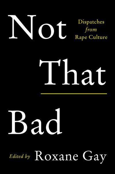 VIDA Reviews! Not That Bad, edited by Roxane Gay